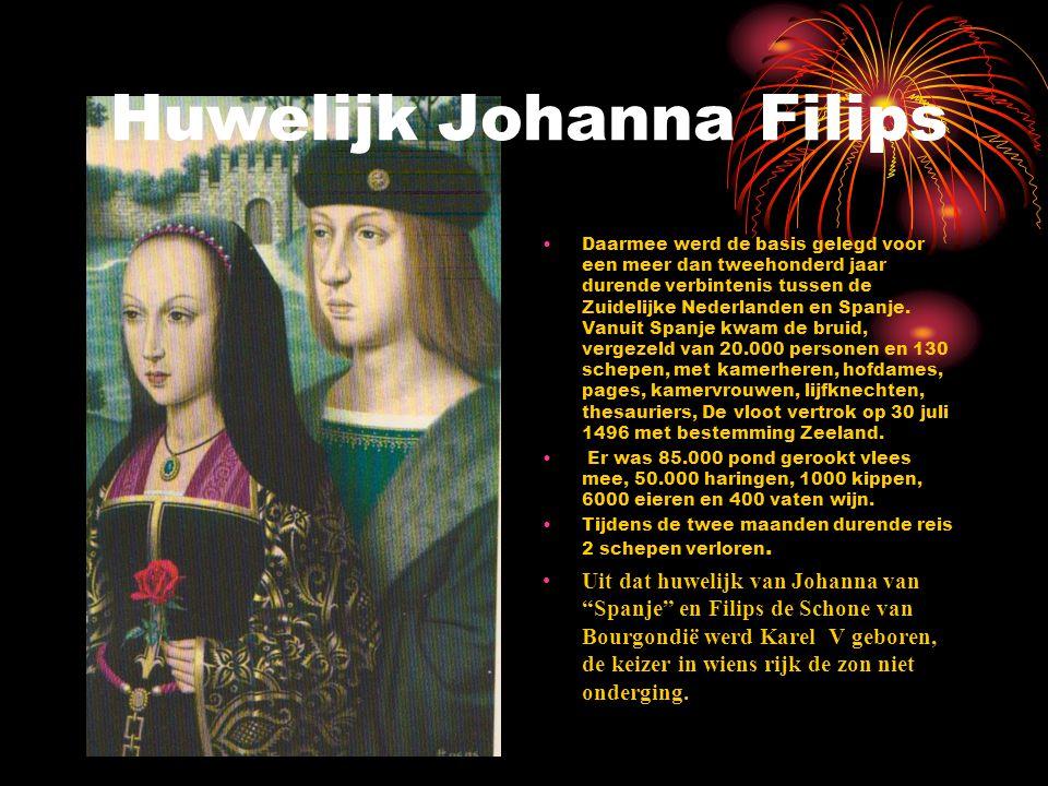 Huwelijk Johanna Filips Daarmee werd de basis gelegd voor een meer dan tweehonderd jaar durende verbintenis tussen de Zuidelijke Nederlanden en Spanje