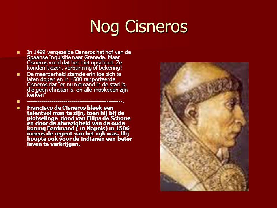 Nog Cisneros In 1499 vergezelde Cisneros het hof van de Spaanse Inquisitie naar Granada. Maar Cisneros vond dat het niet opschoot. Ze konden kiezen, v