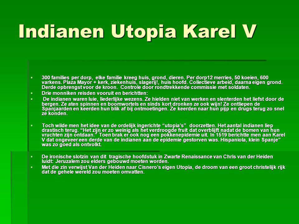 Indianen Utopia Karel V  300 families per dorp, elke familie kreeg huis, grond, dieren. Per dorp12 merries, 50 koeien, 600 varkens. Plaza Mayor + ker