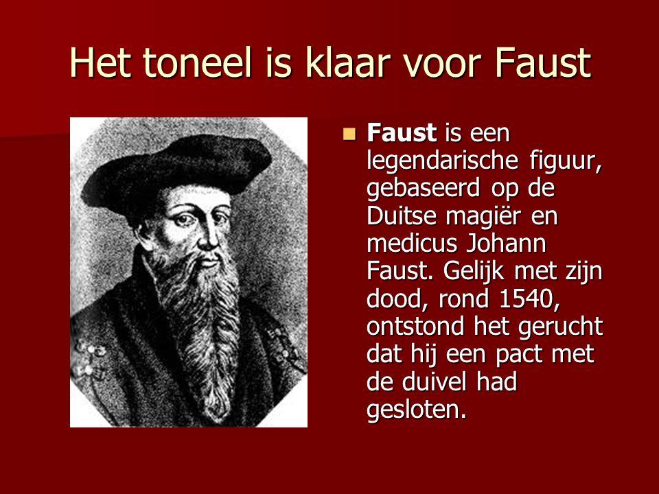 Het toneel is klaar voor Faust Faust is een legendarische figuur, gebaseerd op de Duitse magiër en medicus Johann Faust. Gelijk met zijn dood, rond 15