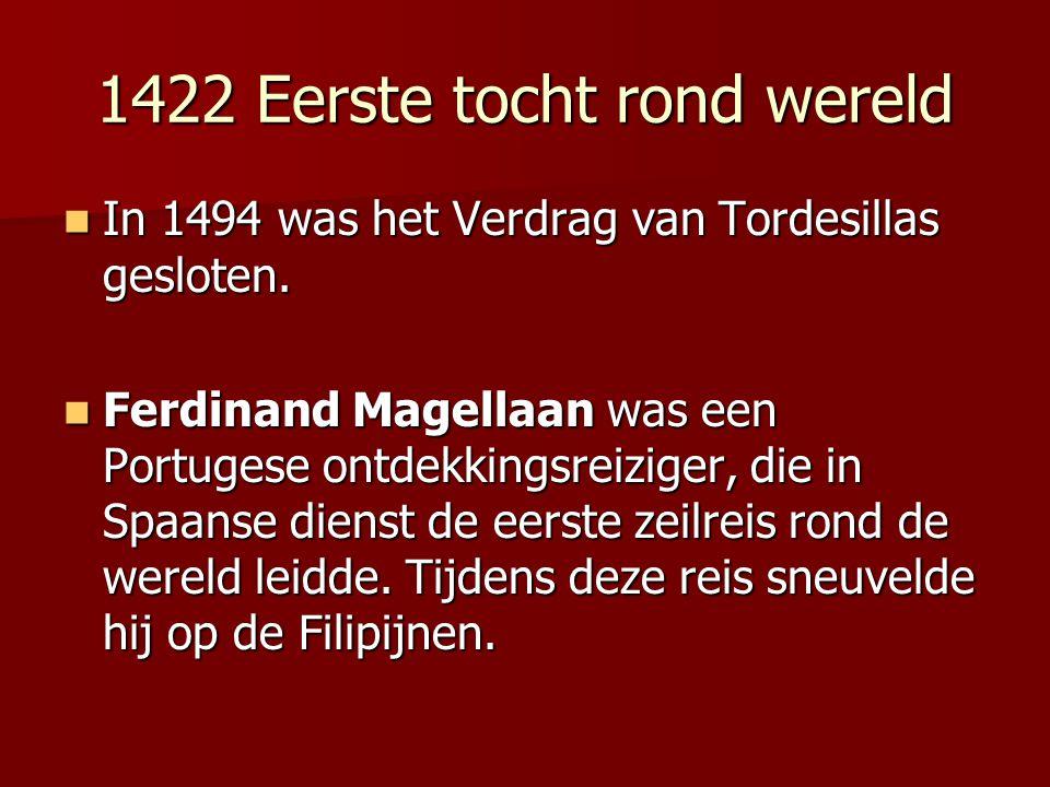 1422 Eerste tocht rond wereld In 1494 was het Verdrag van Tordesillas gesloten. In 1494 was het Verdrag van Tordesillas gesloten. Ferdinand Magellaan