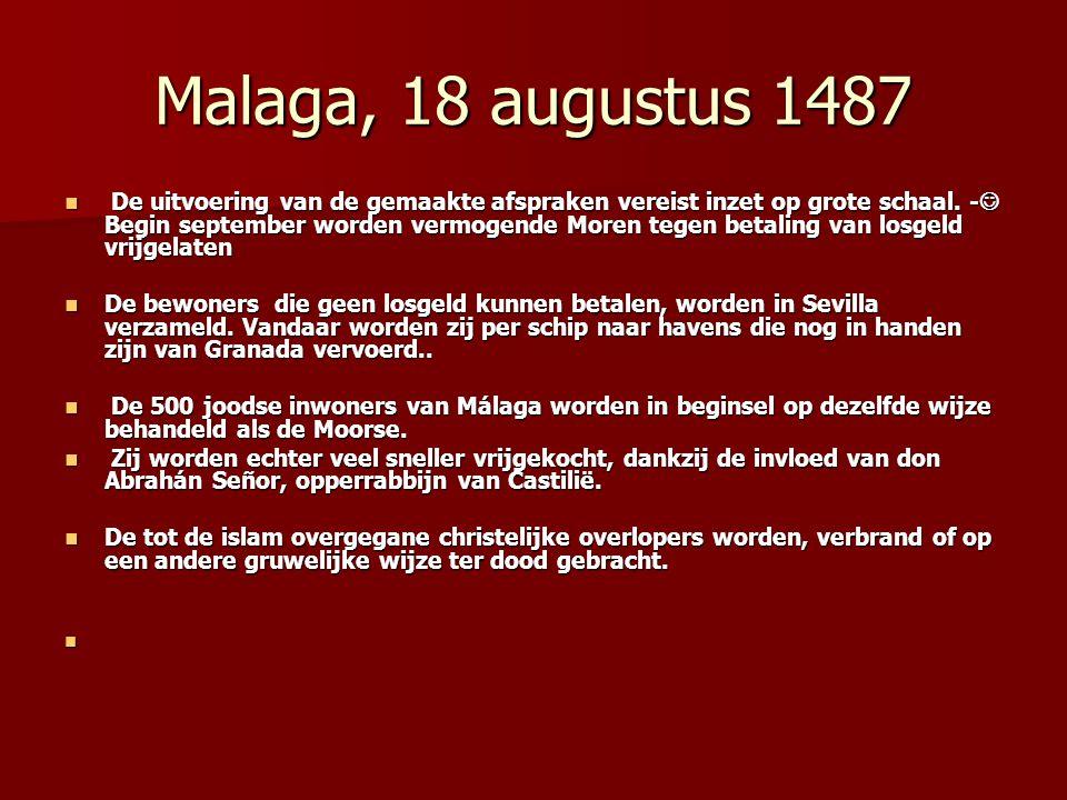 Malaga, 18 augustus 1487 De uitvoering van de gemaakte afspraken vereist inzet op grote schaal. - Begin september worden vermogende Moren tegen betali