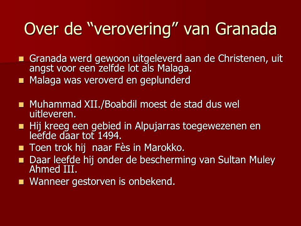 """Over de """"verovering"""" van Granada Granada werd gewoon uitgeleverd aan de Christenen, uit angst voor een zelfde lot als Malaga. Granada werd gewoon uitg"""
