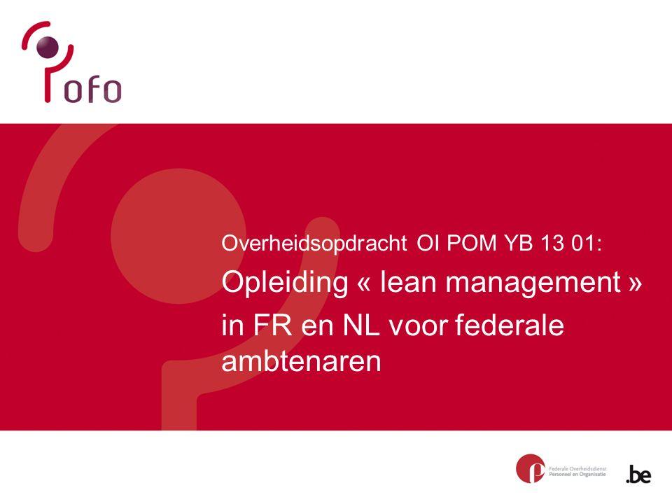 Overheidsopdracht OI POM YB 13 01: Opleiding « lean management » in FR en NL voor federale ambtenaren