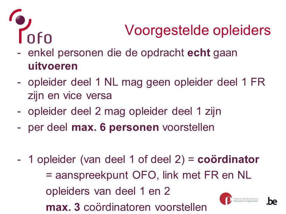 Voorgestelde opleiders -enkel personen die de opdracht echt gaan uitvoeren -opleider deel 1 NL mag geen opleider deel 1 FR zijn en vice versa -opleider deel 2 mag opleider deel 1 zijn -per deel max.