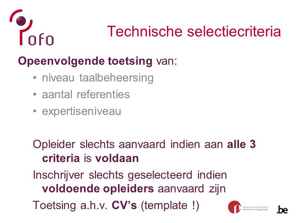 Technische selectiecriteria Opeenvolgende toetsing van: niveau taalbeheersing aantal referenties expertiseniveau Opleider slechts aanvaard indien aan alle 3 criteria is voldaan Inschrijver slechts geselecteerd indien voldoende opleiders aanvaard zijn Toetsing a.h.v.
