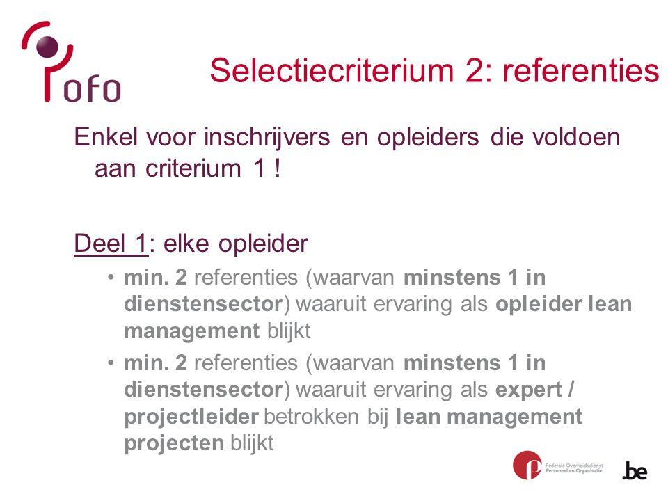 Selectiecriterium 2: referenties Enkel voor inschrijvers en opleiders die voldoen aan criterium 1 .
