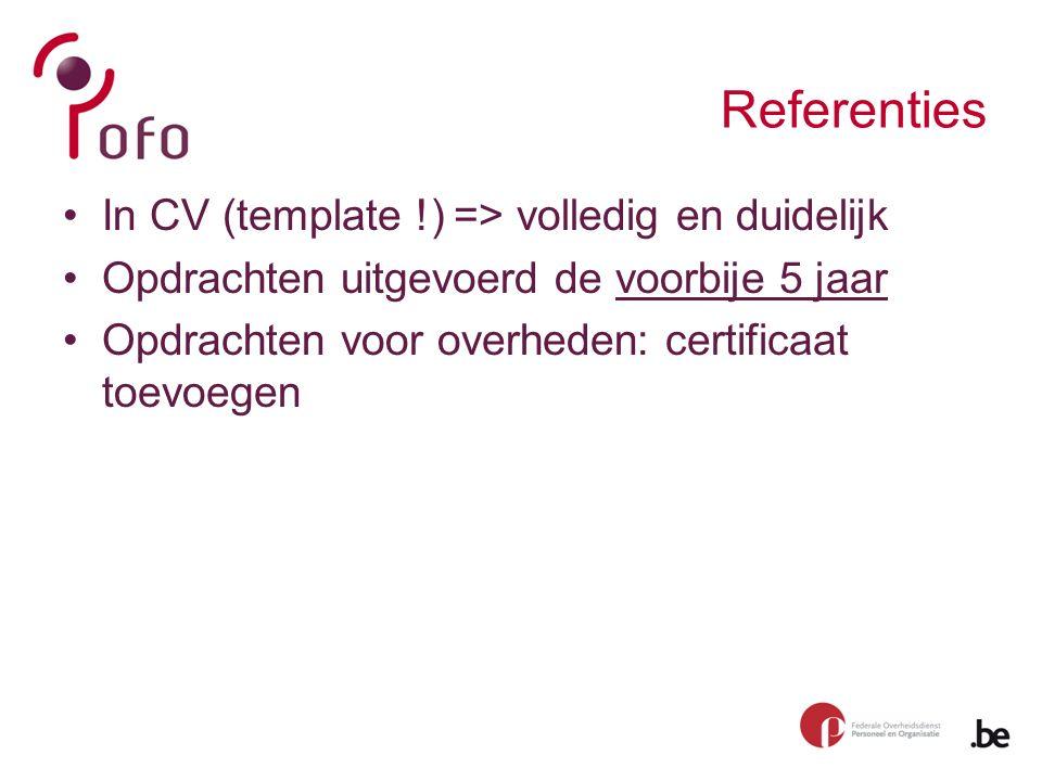 Referenties In CV (template !) => volledig en duidelijk Opdrachten uitgevoerd de voorbije 5 jaar Opdrachten voor overheden: certificaat toevoegen