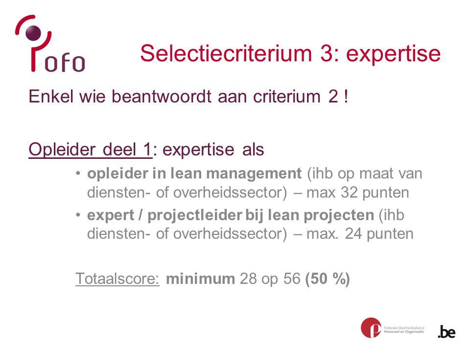 Selectiecriterium 3: expertise Enkel wie beantwoordt aan criterium 2 .