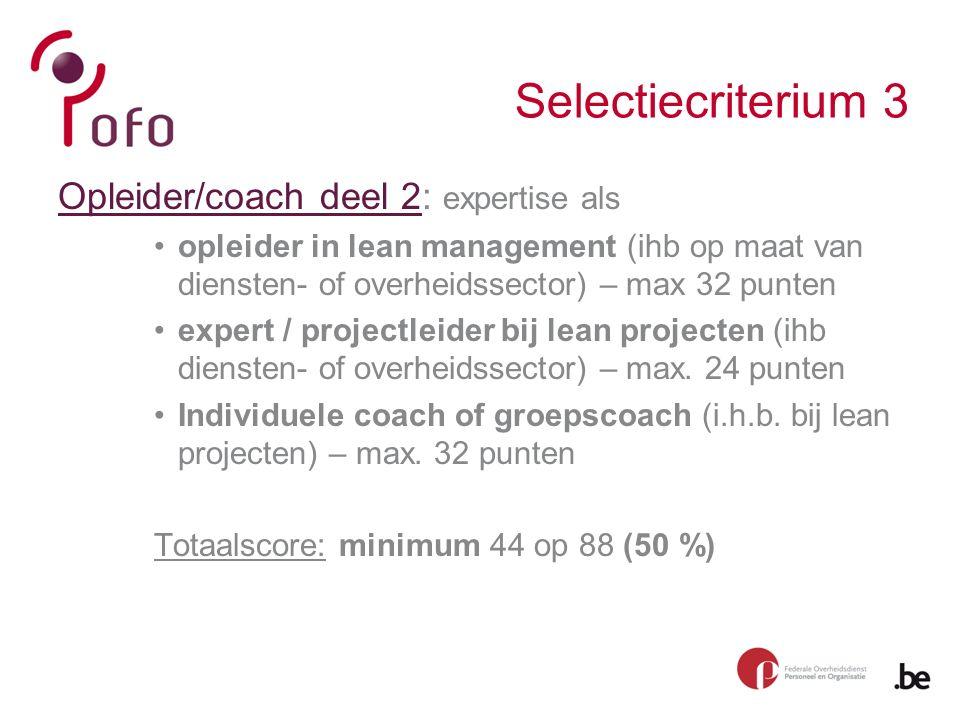 Selectiecriterium 3 Opleider/coach deel 2: expertise als opleider in lean management (ihb op maat van diensten- of overheidssector) – max 32 punten expert / projectleider bij lean projecten (ihb diensten- of overheidssector) – max.