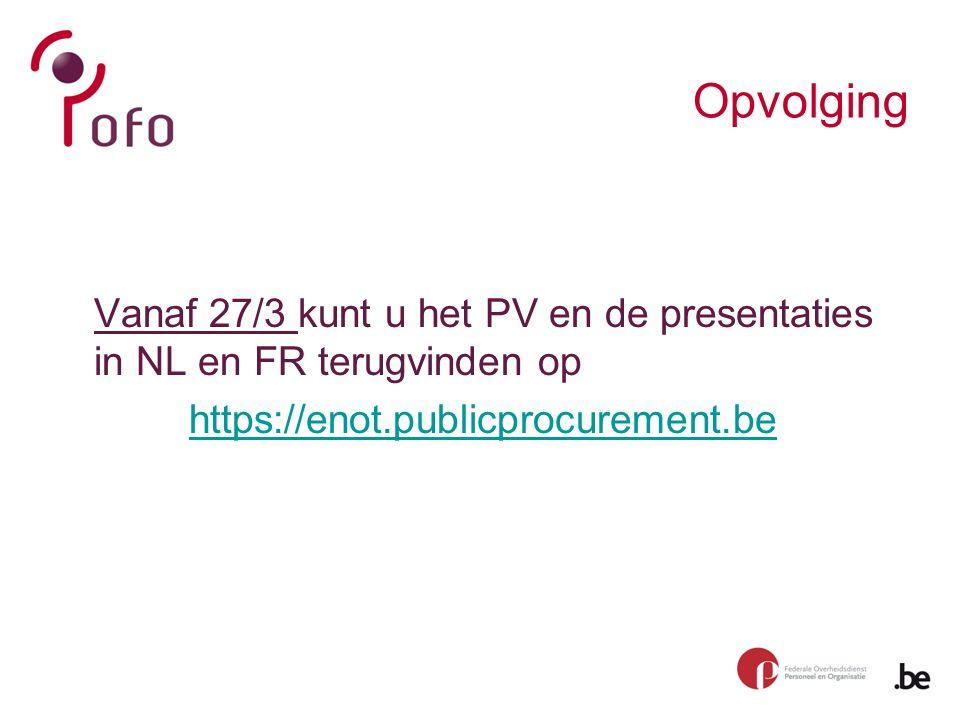 Opvolging Vanaf 27/3 kunt u het PV en de presentaties in NL en FR terugvinden op https://enot.publicprocurement.be