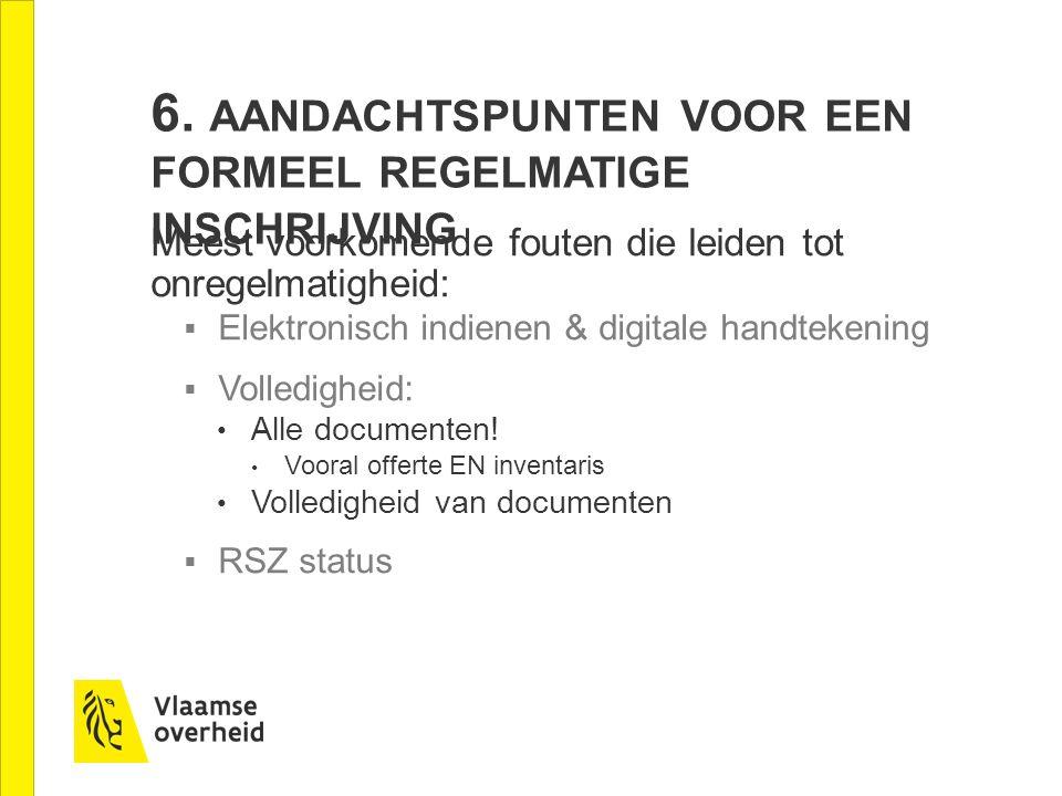 Meest voorkomende fouten die leiden tot onregelmatigheid:  Elektronisch indienen & digitale handtekening  Volledigheid: Alle documenten.