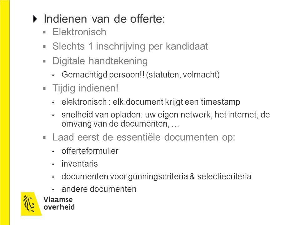 Indienen van de offerte:  Elektronisch  Slechts 1 inschrijving per kandidaat  Digitale handtekening Gemachtigd persoon!.