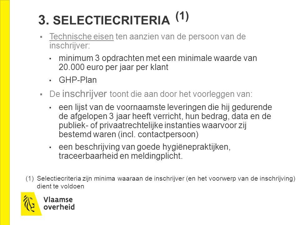 3. SELECTIECRITERIA (1)  Technische eisen ten aanzien van de persoon van de inschrijver: minimum 3 opdrachten met een minimale waarde van 20.000 euro