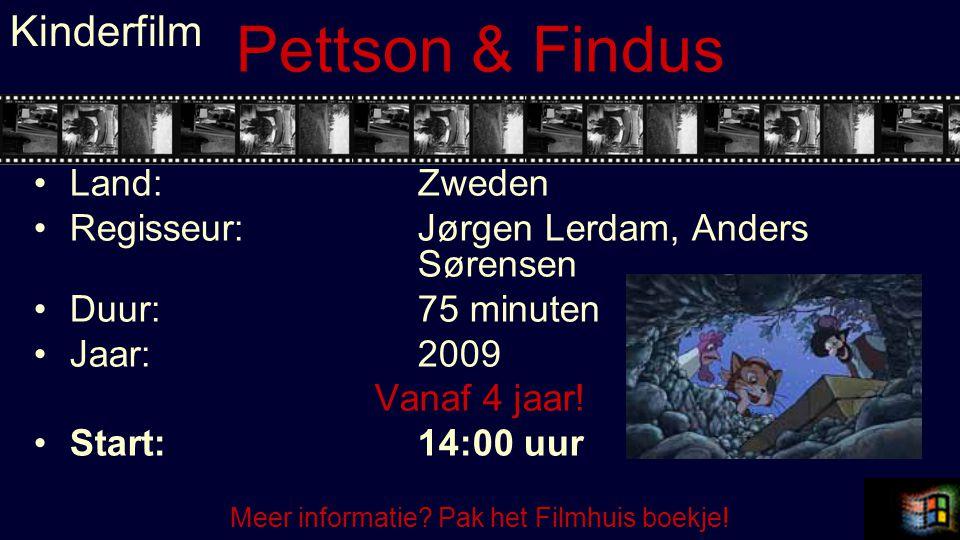 Pettson & Findus Land:Zweden Regisseur:Jørgen Lerdam, Anders Sørensen Duur:75 minuten Jaar:2009 Vanaf 4 jaar! Start:14:00 uur Kinderfilm Meer informat