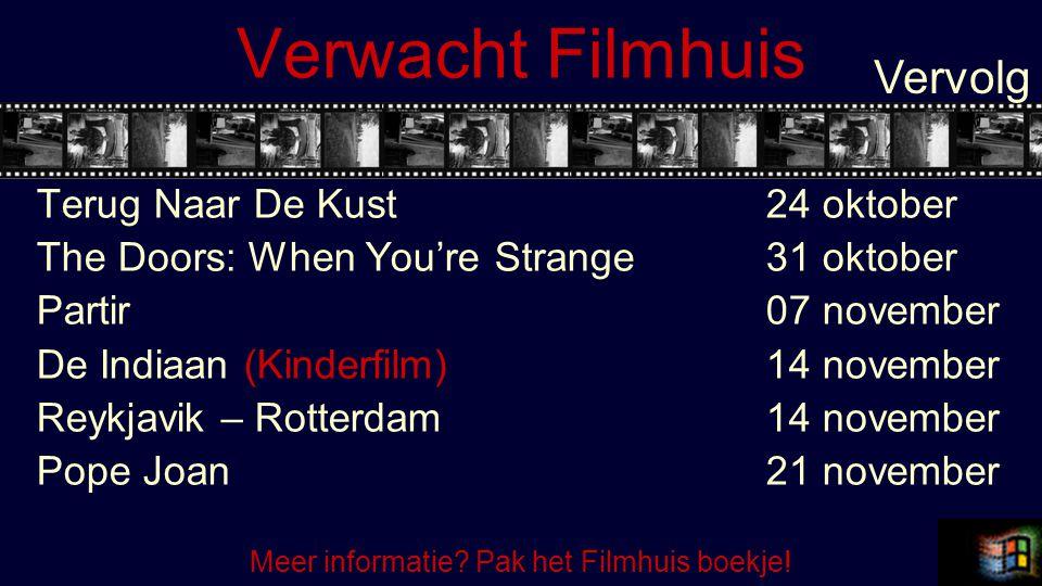 Verwacht Filmhuis Terug Naar De Kust24 oktober The Doors: When You're Strange31 oktober Partir07 november De Indiaan (Kinderfilm)14 november Reykjavik – Rotterdam14 november Pope Joan21 november Vervolg Meer informatie.