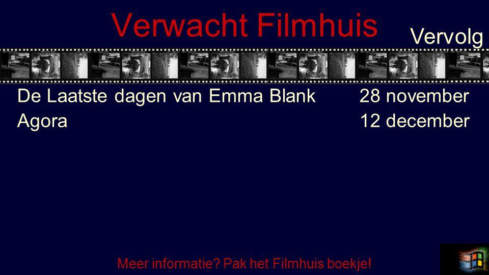 Verwacht Filmhuis De Laatste dagen van Emma Blank28 november Agora12 december Vervolg Meer informatie? Pak het Filmhuis boekje!