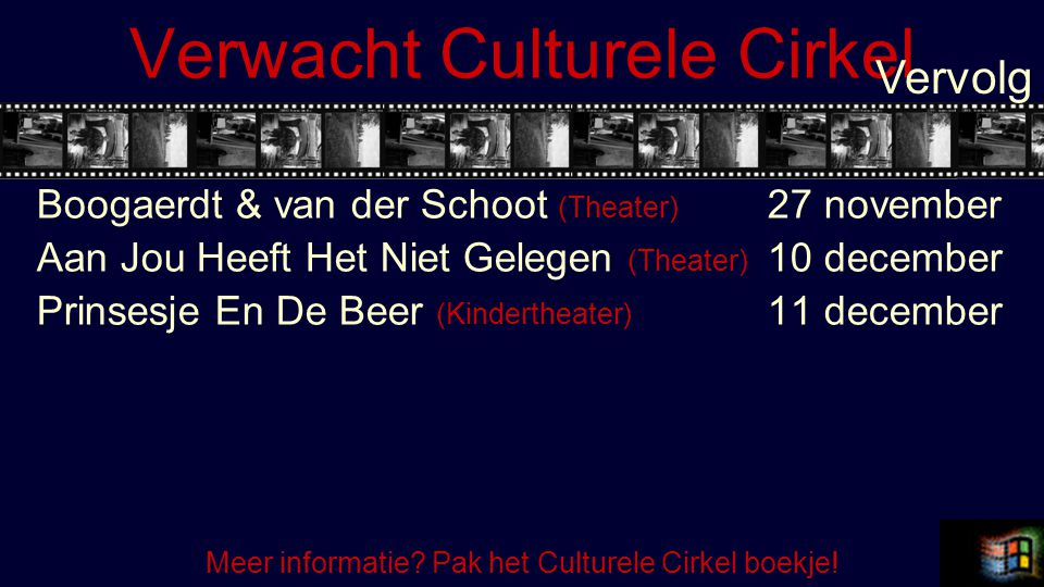 Verwacht Culturele Cirkel Boogaerdt & van der Schoot (Theater) 27 november Aan Jou Heeft Het Niet Gelegen (Theater) 10 december Prinsesje En De Beer (Kindertheater) 11 december Vervolg Meer informatie.