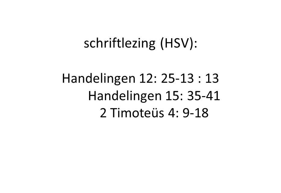 schriftlezing (HSV): Handelingen 12: 25-13 : 13 Handelingen 15: 35-41 2 Timoteüs 4: 9-18