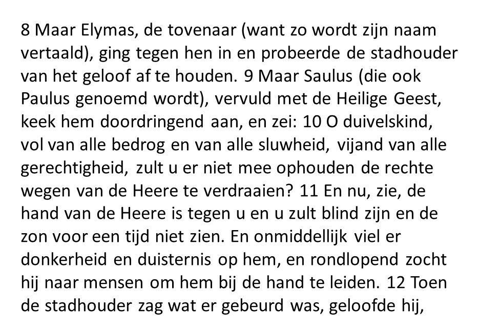 8 Maar Elymas, de tovenaar (want zo wordt zijn naam vertaald), ging tegen hen in en probeerde de stadhouder van het geloof af te houden.