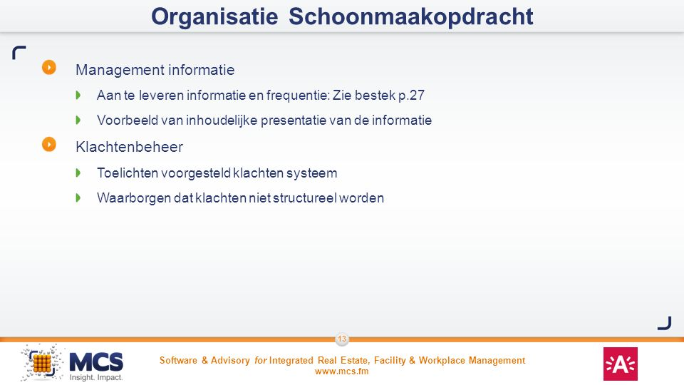 Software & Advisory for Integrated Real Estate, Facility & Workplace Management www.mcs.fm 13 Management informatie Aan te leveren informatie en frequ