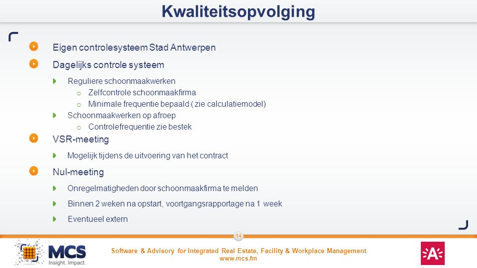 Software & Advisory for Integrated Real Estate, Facility & Workplace Management www.mcs.fm 14 Eigen controlesysteem Stad Antwerpen Dagelijks controle