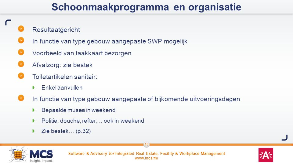 Software & Advisory for Integrated Real Estate, Facility & Workplace Management www.mcs.fm 15 Resultaatgericht In functie van type gebouw aangepaste S