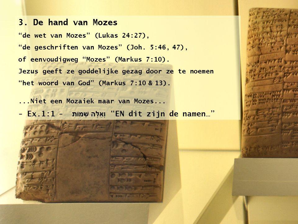 """3. De hand van Mozes """"de wet van Mozes"""" (Lukas 24:27), """"de geschriften van Mozes"""" (Joh. 5:46, 47), of eenvoudigweg """"Mozes"""" (Markus 7:10). Jezus geeft"""