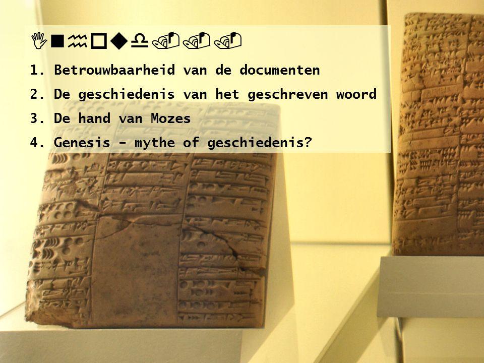 Inhoud... 1. Betrouwbaarheid van de documenten 2. De geschiedenis van het geschreven woord 3. De hand van Mozes 4. Genesis – mythe of geschiedenis?