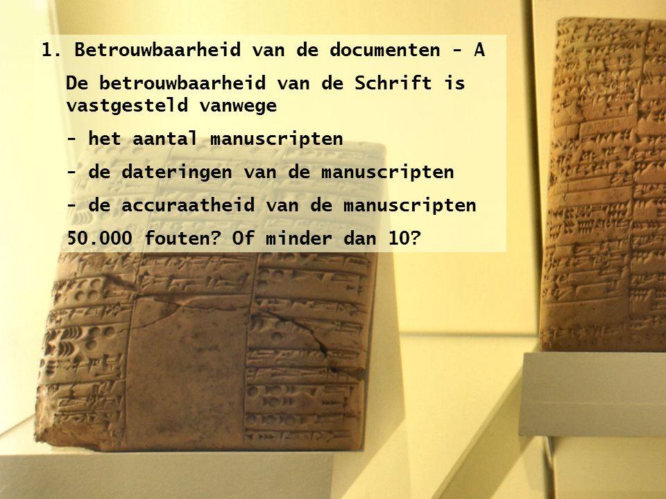 1. Betrouwbaarheid van de documenten - A De betrouwbaarheid van de Schrift is vastgesteld vanwege - het aantal manuscripten - de dateringen van de man
