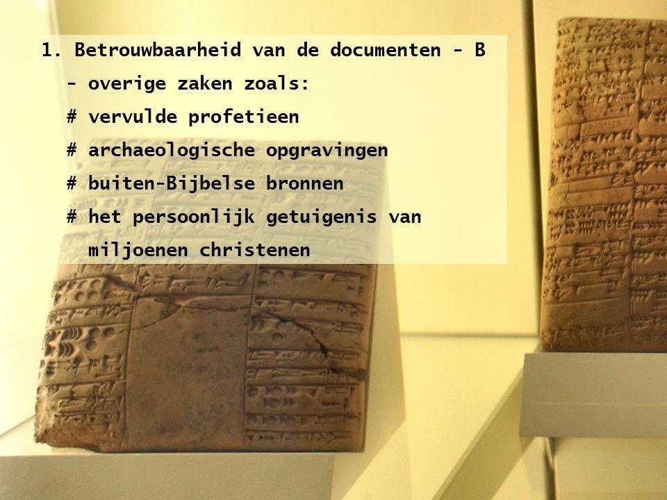 1. Betrouwbaarheid van de documenten - B - overige zaken zoals: # vervulde profetieen # archaeologische opgravingen # buiten-Bijbelse bronnen # het pe