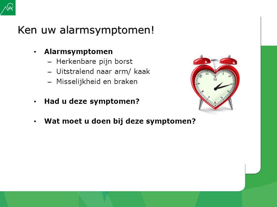 Ken uw alarmsymptomen! Alarmsymptomen – Herkenbare pijn borst – Uitstralend naar arm/ kaak – Misselijkheid en braken Had u deze symptomen? Wat moet u