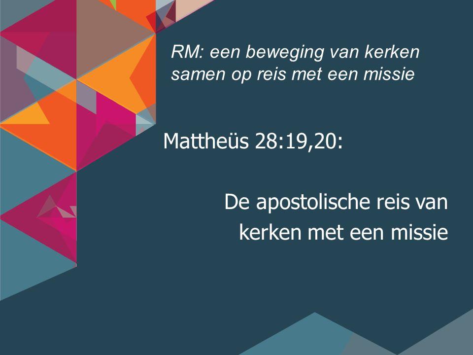 RM: een beweging van kerken samen op reis met een missie Mattheüs 28:19,20: De apostolische reis van kerken met een missie
