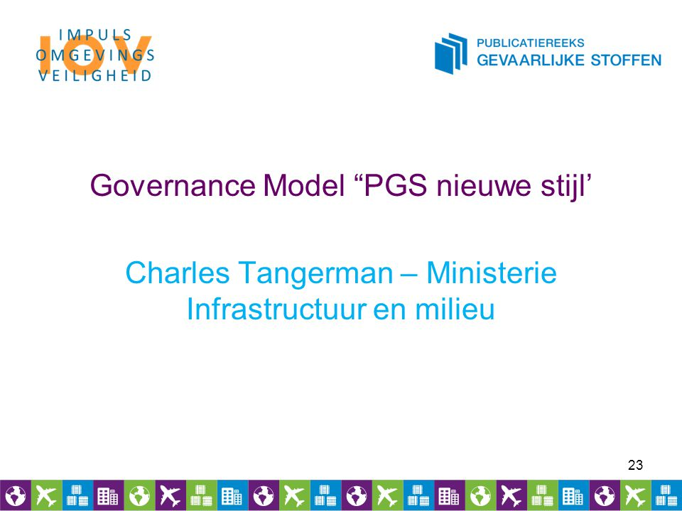 "Governance Model ""PGS nieuwe stijl' Charles Tangerman – Ministerie Infrastructuur en milieu 23"