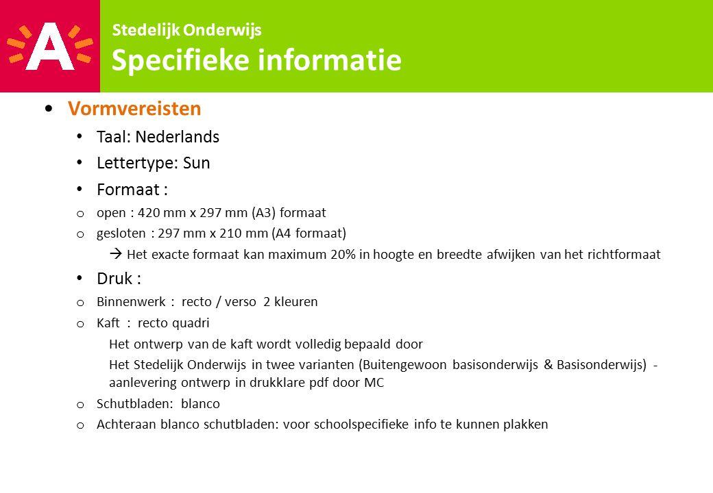 Vormvereisten Taal: Nederlands Lettertype: Sun Formaat : o open : 420 mm x 297 mm (A3) formaat o gesloten : 297 mm x 210 mm (A4 formaat)  Het exacte
