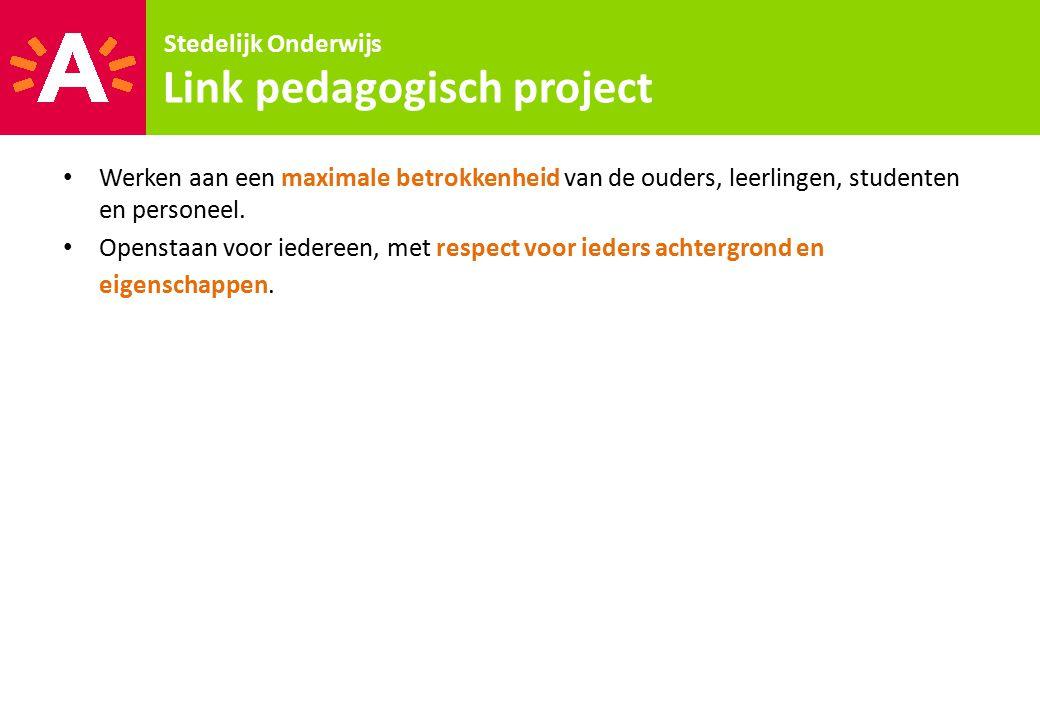 Stedelijk Onderwijs Link pedagogisch project Werken aan een maximale betrokkenheid van de ouders, leerlingen, studenten en personeel. Openstaan voor i