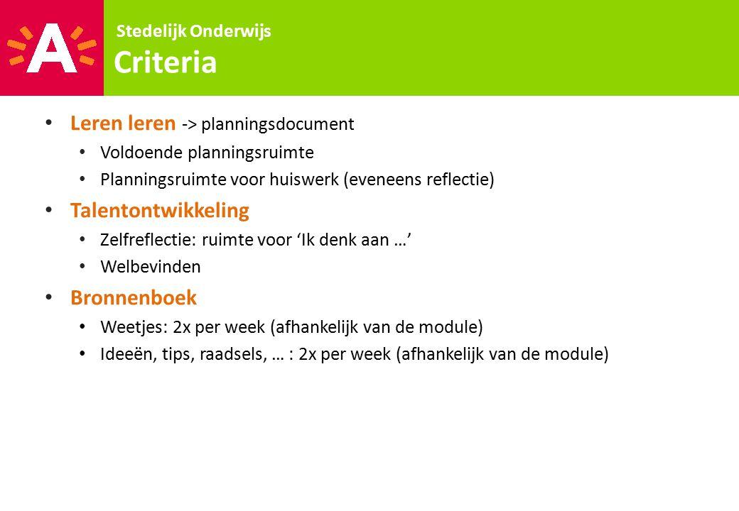 Stedelijk Onderwijs Criteria Leren leren -> planningsdocument Voldoende planningsruimte Planningsruimte voor huiswerk (eveneens reflectie) Talentontwi
