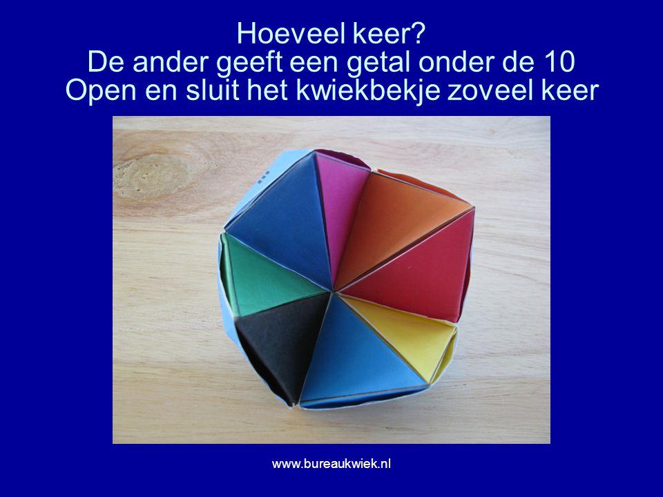 Hoeveel keer? De ander geeft een getal onder de 10 Open en sluit het kwiekbekje zoveel keer www.bureaukwiek.nl