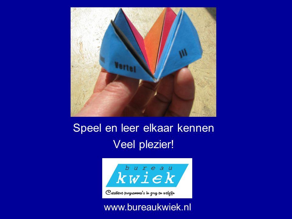Speel en leer elkaar kennen Veel plezier! www.bureaukwiek.nl