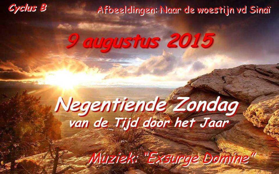 9 augustus 2015 Negentiende Zondag van de Tijd door het Jaar Negentiende Zondag van de Tijd door het Jaar Cyclus B Muziek: Exsurge Domine Afbeeldingen: Naar de woestijn vd Sinaï