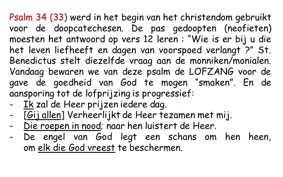 Psalm 34 (33) werd in het begin van het christendom gebruikt voor de doopcatechesen.