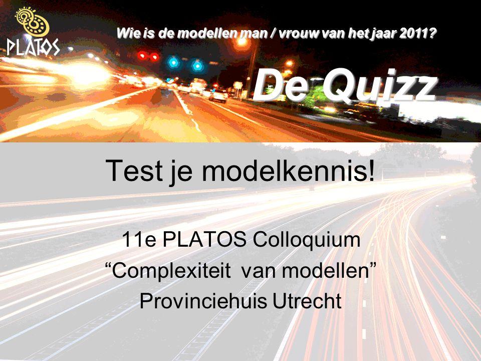 """Wie is de modellen man / vrouw van het jaar 2011? De Quizz Test je modelkennis! 11e PLATOS Colloquium """"Complexiteit van modellen"""" Provinciehuis Utrech"""