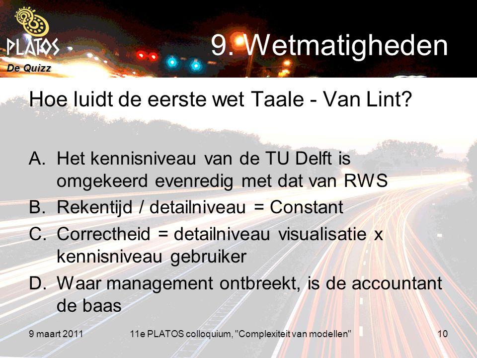 De Quizz Hoe luidt de eerste wet Taale - Van Lint? A.Het kennisniveau van de TU Delft is omgekeerd evenredig met dat van RWS B.Rekentijd / detailnivea