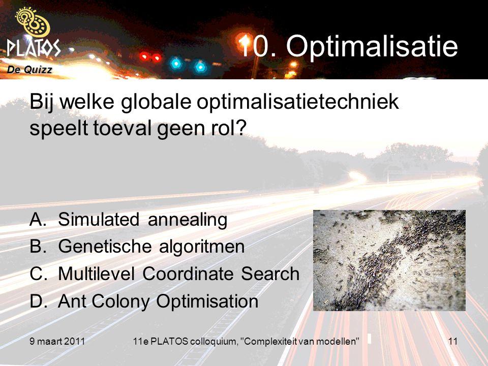 De Quizz Bij welke globale optimalisatietechniek speelt toeval geen rol? A.Simulated annealing B.Genetische algoritmen C.Multilevel Coordinate Search
