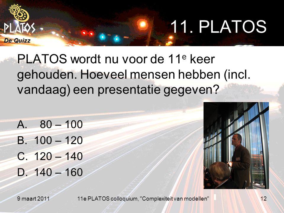 De Quizz PLATOS wordt nu voor de 11 e keer gehouden. Hoeveel mensen hebben (incl. vandaag) een presentatie gegeven? A. 80 – 100 B.100 – 120 C.120 – 14