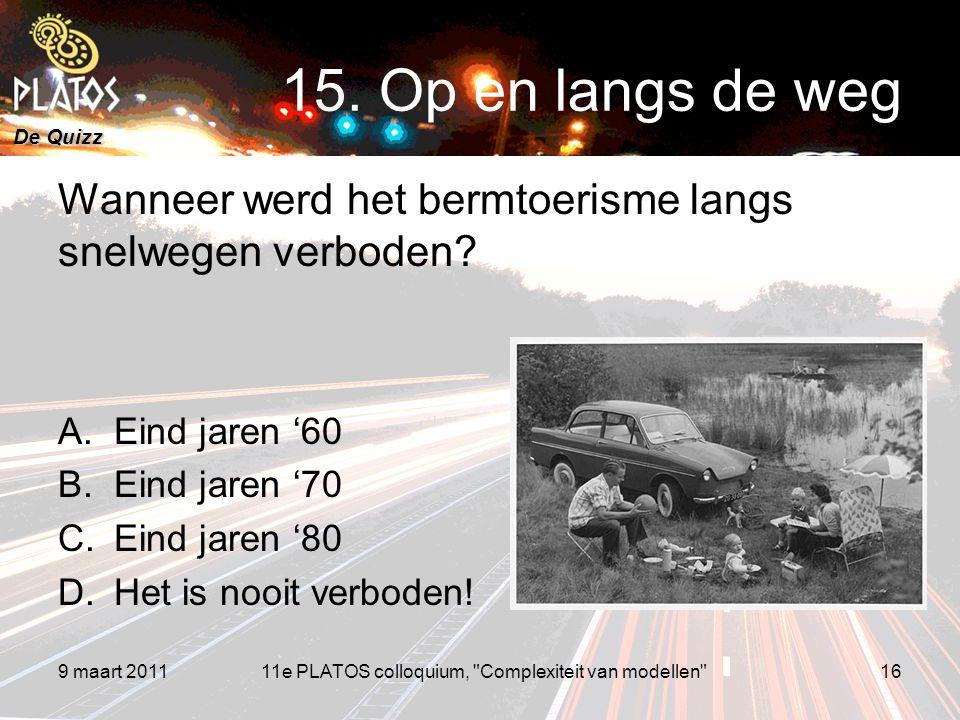 De Quizz Wanneer werd het bermtoerisme langs snelwegen verboden? A.Eind jaren '60 B.Eind jaren '70 C.Eind jaren '80 D.Het is nooit verboden! 9 maart 2