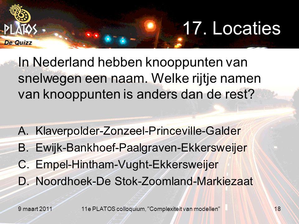 De Quizz In Nederland hebben knooppunten van snelwegen een naam. Welke rijtje namen van knooppunten is anders dan de rest? A.Klaverpolder-Zonzeel-Prin