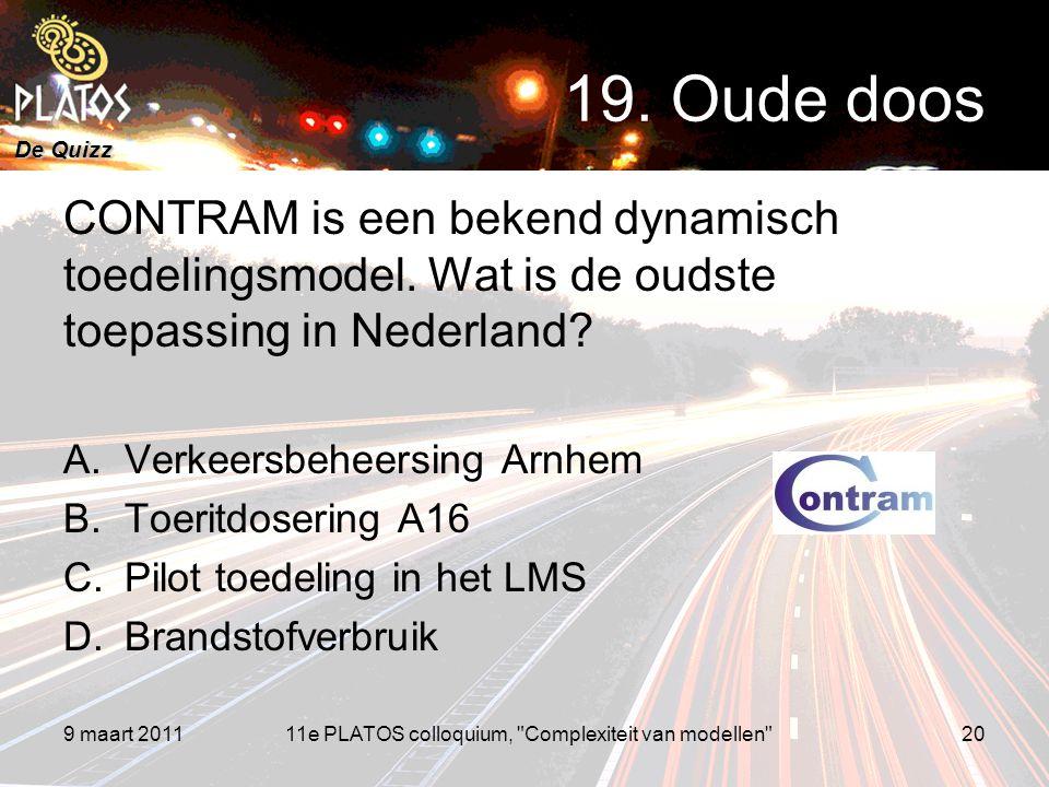 De Quizz CONTRAM is een bekend dynamisch toedelingsmodel. Wat is de oudste toepassing in Nederland? A.Verkeersbeheersing Arnhem B.Toeritdosering A16 C