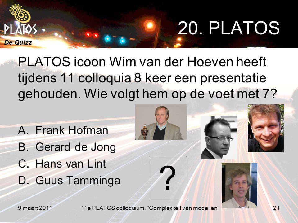 De Quizz PLATOS icoon Wim van der Hoeven heeft tijdens 11 colloquia 8 keer een presentatie gehouden. Wie volgt hem op de voet met 7? A.Frank Hofman B.