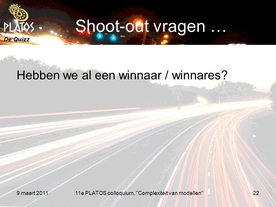 De Quizz 9 maart 201122 Shoot-out vragen … Hebben we al een winnaar / winnares? 11e PLATOS colloquium,